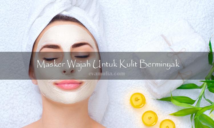 evamulia - Masker wajah untuk kulit berminyak - masker wajah alami - masker wajah untuk perempuan - masker wajah untuk laki laki - masker buah - masker susu