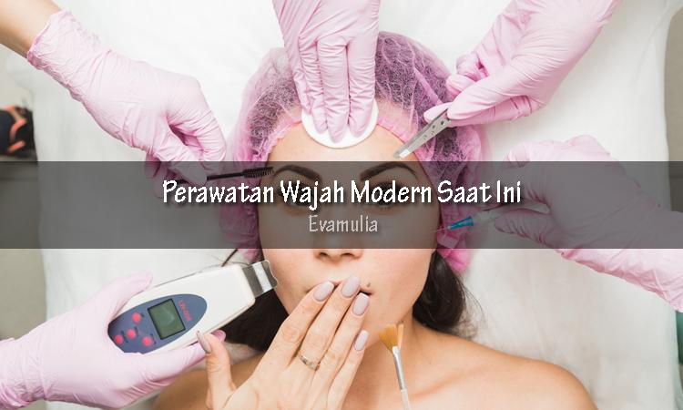 evamulia - perawatan wajah modern - perawatan modern - Merawat dan menjaga kecantikan kulit tidak harus susah payah.