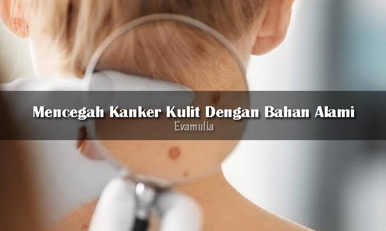 Eva mulia - clinik eva mulia - klinik kecantikan - tips kecantikan - kanker kulit - mencegah kanker kulit - Kanker kulit adalah salah satu jenis penyakit yang dapat dilihat secara langsung karena kebanyakan tumbuh di lapisan kulit paling luar