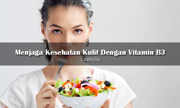 Eva mulia - klinik eva mulia - tips perawatan wajah - klinik kecantikan - kesehatan kulit - vitamin B3 - Vitamin B3 mempunyai dua bentuk yang larut dalam air yakni niacin dan niacinamide. Jika Anda mengkonsumsi niacin dan niacinamide secara oral, maka tubuh Anda bisa dengan mudah menyerapnya.