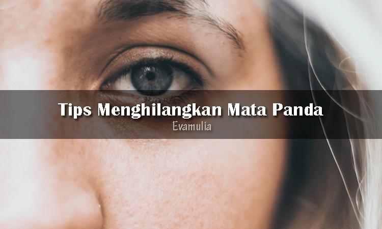 Eva Mulia - Klinik Evamulia - Tips Perawatan Wajah - Menghilangkan Mata Panda - Mata panda atau lingkar hitam pada bagian bawah mata sering dikatakan karena kurang tidur. Akan tetapi, kurang tidur bukan satu-satunya penyebab mata panda timbul. Orang yang dehidrasi, mengalami penuan dini atau menderita penyakit tertentu juga memiliki mata panda.