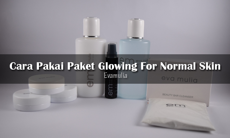 cara pakai glowing for normal skin