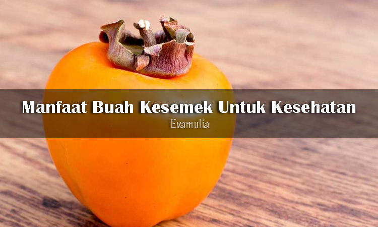 Eva Mulia - Klinik Evamulia - Perawatan Tubuh - Manfaat Buha Kesemek Untuk Kesehatan Tubuh - Tidak sama seperti melon, apel, atau anggur, buah kesemek merupakan buah yang kurang populer di Indonesia. Akan tetapi, ternyata manfaat buah kesemek sangat banyak untuk kesehatan.