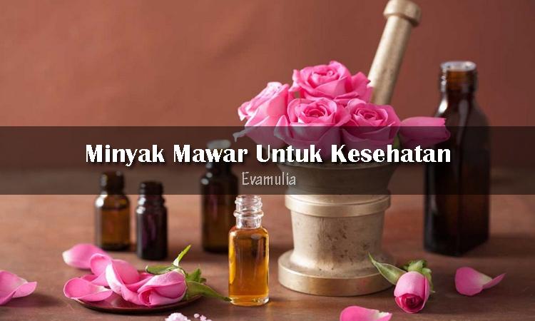 Eva Mulia - Klinik Evamulia - Perawatan Wajah - Manfaat Minyak Bunga Mawar - Untuk kalian mungkin sudah mengetahui bunga mawar. Selain menjadi simbol cinta abadi, bunga yang memiliki nama latin rosa damascena ini juga di olah atau di ekstrak menjadi minyak esensial.