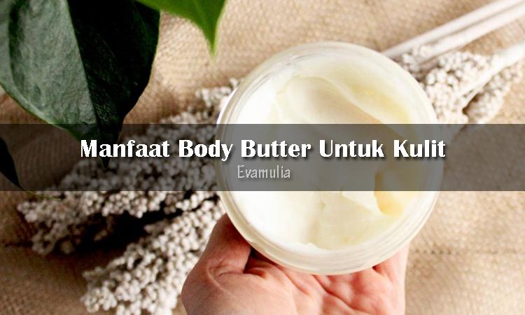 Eva Mulia - Klinik Evamulia - Perawatan Wajah - Mengenal Manfaat Body Butter - Body butter adalah jenis pelembap yang memberikan hidrasi jangka panjang ke kulit. Body butter dikenal sebagai krim yang lebih lembut dan mengandung bahan-bahan alami, seperti minyak esensial.