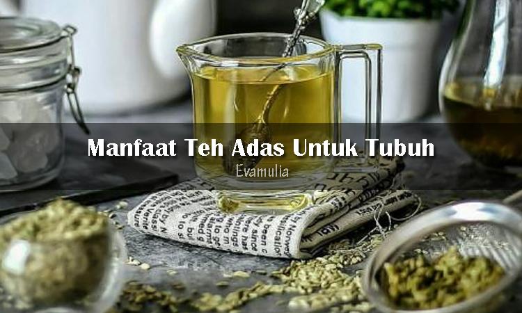 Eva Mulia - Klinik Evamulia - Perawatan Wajah - Manfaat Teh Adas - Tidak hanya digunakan untuk bahan utama minyak telon, tanaman adas ternyata juga dapat diolah menjadi teh dan memiliki manfaat untuk kesehatan tubuh kita.