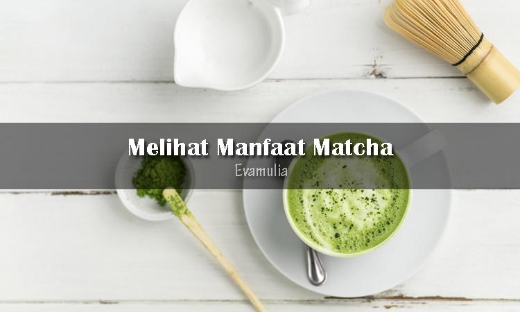 Eva Mulia - Klinik Evamulia - Perawatan Wajah - Manfaat Matcha - Matcha adalah sejenis teh tubruk yang saat ini mulai menerik perhatian banyak orang. Saking pamornya, saat ini matcha tidak hanya disajikan dalam bentuk seduhan teh hangat, tetapi juga diolah menjadi berbagai sajian makanan dan minuman favorit semua kalangan.