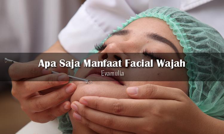 Eva Mulia - Klinik Evamulia - Perawatan Wajah - Manfaat Facial - Facial wajah adalah perawatan kulit multi langkah yang merupakan salah satu cara terbaik untuk merawat kulit Anda. Facial merupakan salah satu kegiatan yang paling populer dilakukan perempuan di salon atau di klinik Evamulia.