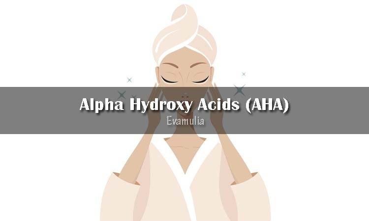 Eva Mulia - Perawatan Wajah - Alpha Hydroxy Acids (AHA) - Alpha Hydroxy Acids atau AHA merupakan kandungan yang sering kali dianggap sebagai bahan andalan dalam sebuah produk kecantikan. Memiliki kulit wajah putih dan bersih merupakan impian setiap orang, terutama wanita.