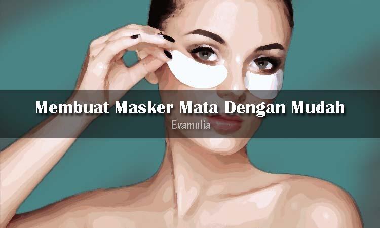 Eva Mulia - Cara Membuat Masker Mata Dengan Mudah - Perawatan Wajah - Masalah penampilan khususnya pada wajah juga mencakup mata. Nah akan tetapi biasanya mata kita mengalami gangguan bermacam-macam, mulai dari bengkak, kantung mata, hingga lingkar hitam.